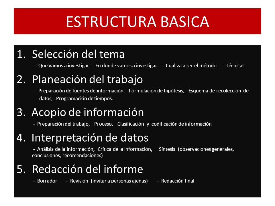 ESTRUCTURA BASICA 1.Selección del tema - Que vamos a investigar - En donde vamos a investigar - Cual va a ser el método - Técnicas 2.Planeación del tr