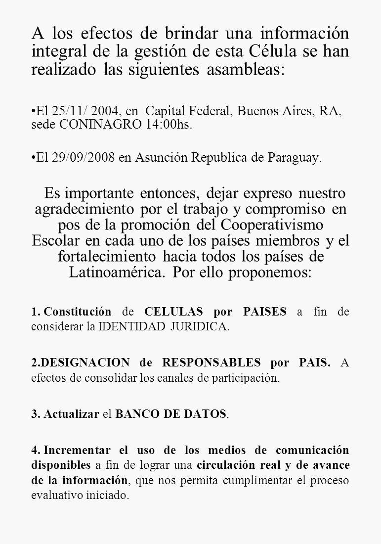 A los efectos de brindar una información integral de la gestión de esta Célula se han realizado las siguientes asambleas: El 25/11/ 2004, en Capital F