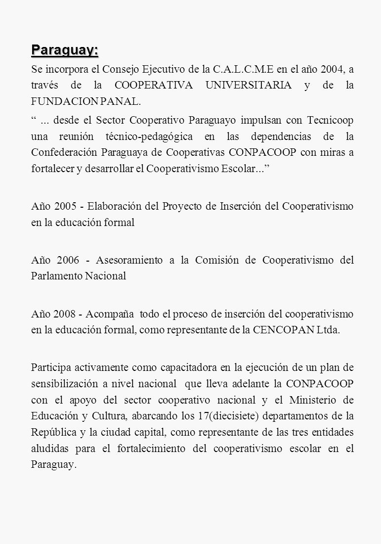 Paraguay: Se incorpora el Consejo Ejecutivo de la C.A.L.C.M.E en el año 2004, a través de la COOPERATIVA UNIVERSITARIA y de la FUNDACION PANAL.... des