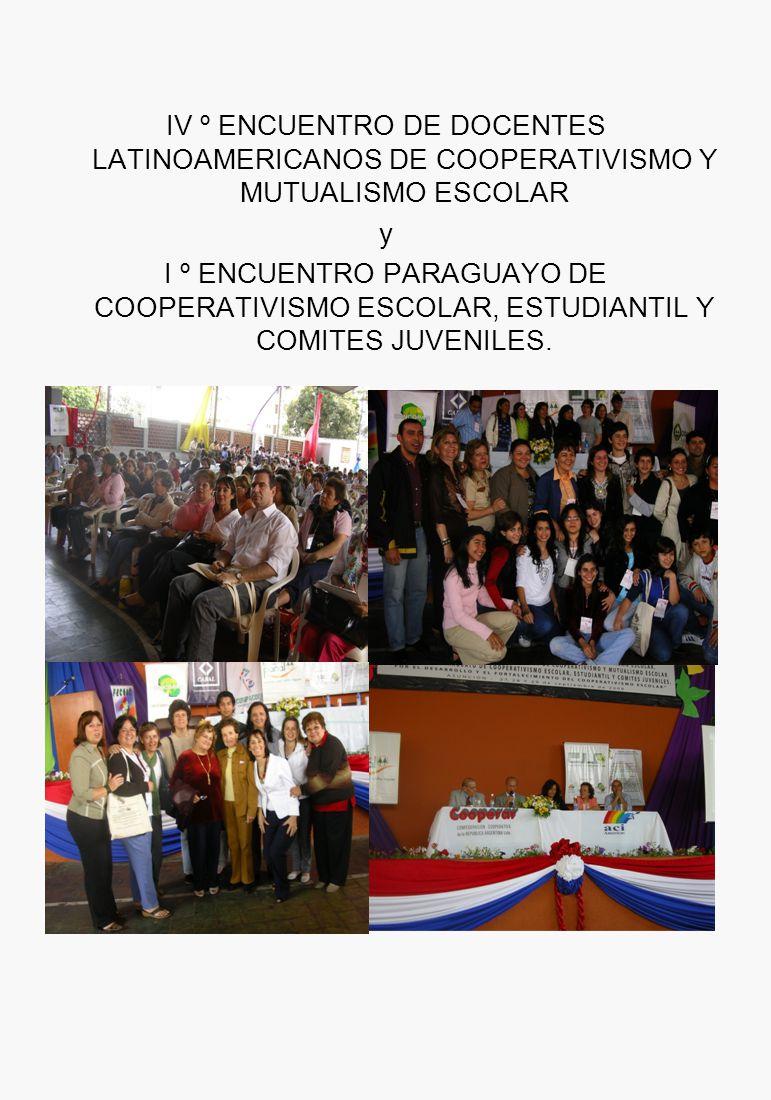IV º ENCUENTRO DE DOCENTES LATINOAMERICANOS DE COOPERATIVISMO Y MUTUALISMO ESCOLAR y I º ENCUENTRO PARAGUAYO DE COOPERATIVISMO ESCOLAR, ESTUDIANTIL Y