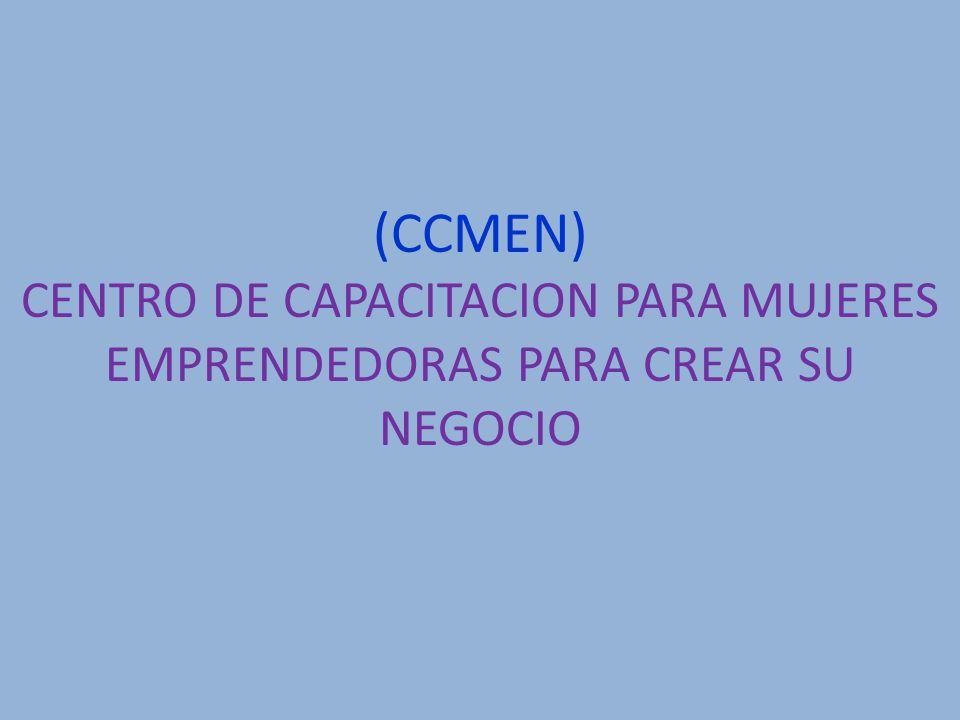 (CCMEN) CENTRO DE CAPACITACION PARA MUJERES EMPRENDEDORAS PARA CREAR SU NEGOCIO