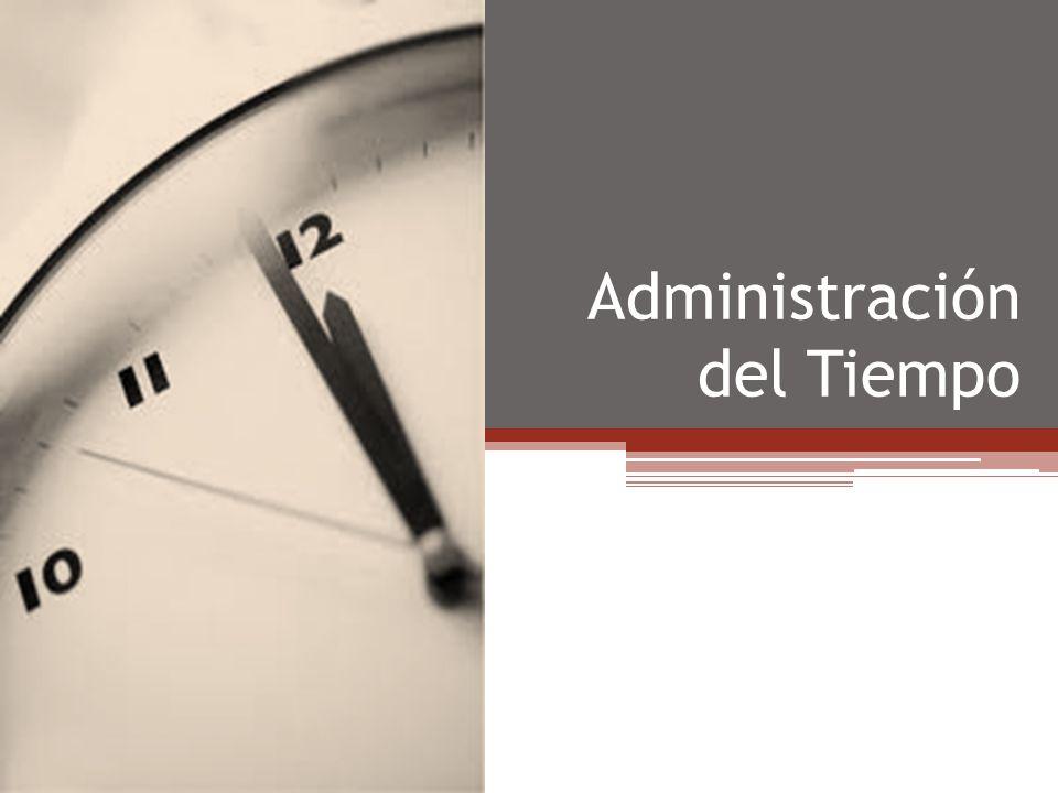 La administración del tiempo Es uno de los recursos más apreciados.