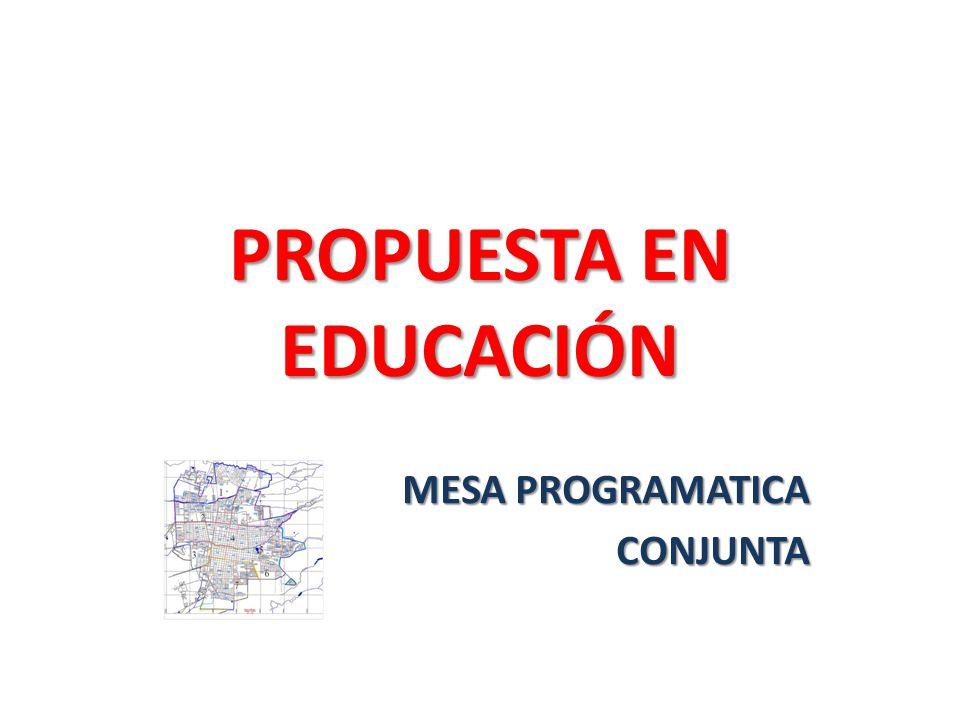 PROPUESTA EN EDUCACIÓN MESA PROGRAMATICA CONJUNTA
