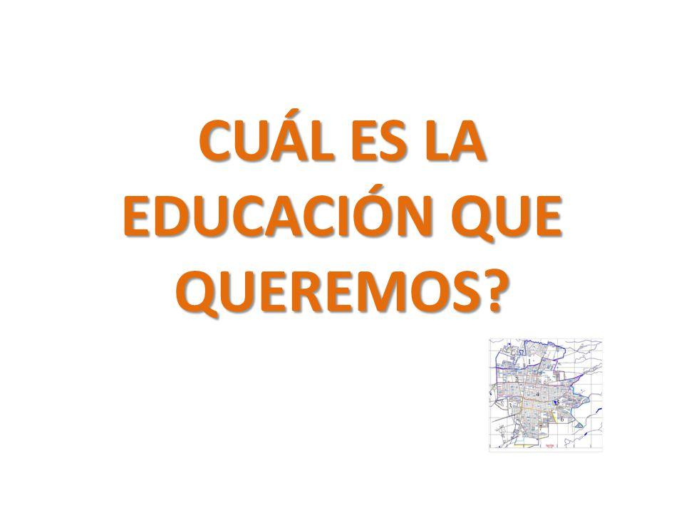 CUÁL ES LA EDUCACIÓN QUE QUEREMOS