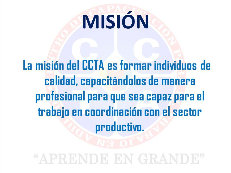 MISIÓN La misión del CCTA es formar individuos de calidad, capacitándolos de manera profesional para que sea capaz para el trabajo en coordinación con el sector productivo.