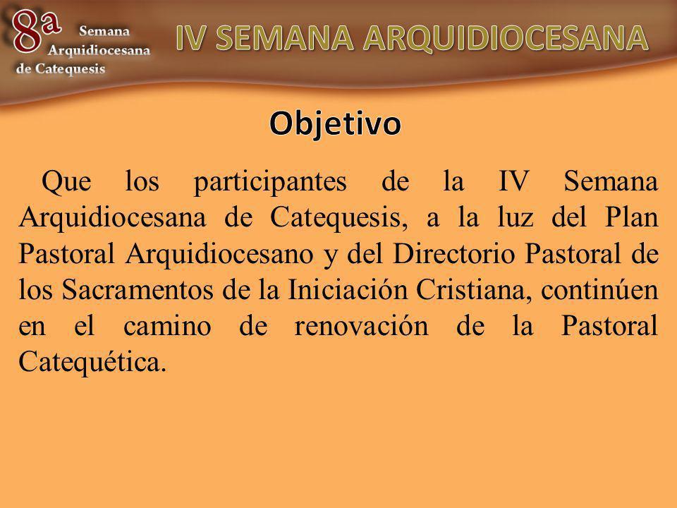 Que los participantes de la IV Semana Arquidiocesana de Catequesis, a la luz del Plan Pastoral Arquidiocesano y del Directorio Pastoral de los Sacramentos de la Iniciación Cristiana, continúen en el camino de renovación de la Pastoral Catequética.