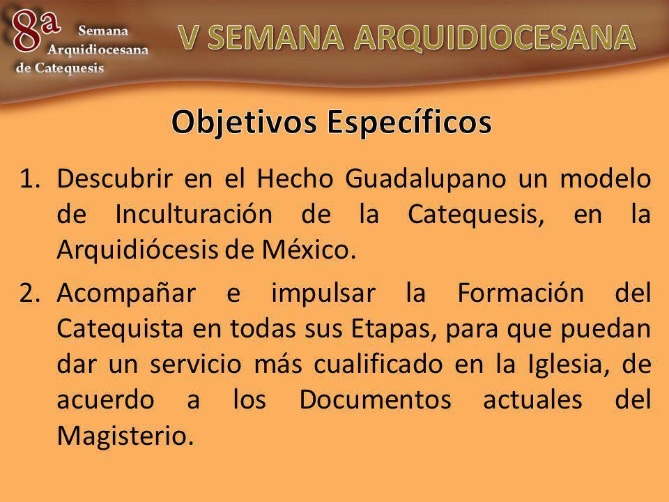 1.Descubrir en el Hecho Guadalupano un modelo de Inculturación de la Catequesis, en la Arquidiócesis de México. 2.Acompañar e impulsar la Formación de