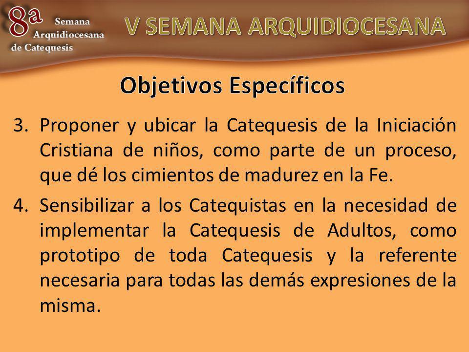 3.Proponer y ubicar la Catequesis de la Iniciación Cristiana de niños, como parte de un proceso, que dé los cimientos de madurez en la Fe. 4.Sensibili