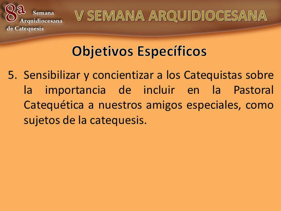 5.Sensibilizar y concientizar a los Catequistas sobre la importancia de incluir en la Pastoral Catequética a nuestros amigos especiales, como sujetos de la catequesis.