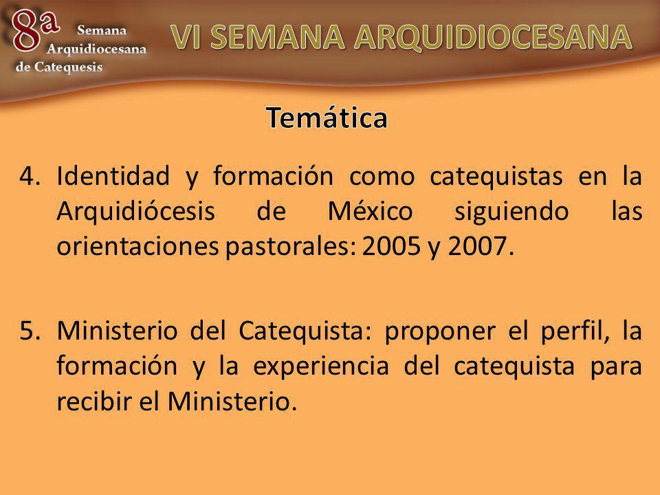 4.Identidad y formación como catequistas en la Arquidiócesis de México siguiendo las orientaciones pastorales: 2005 y 2007. 5.Ministerio del Catequist