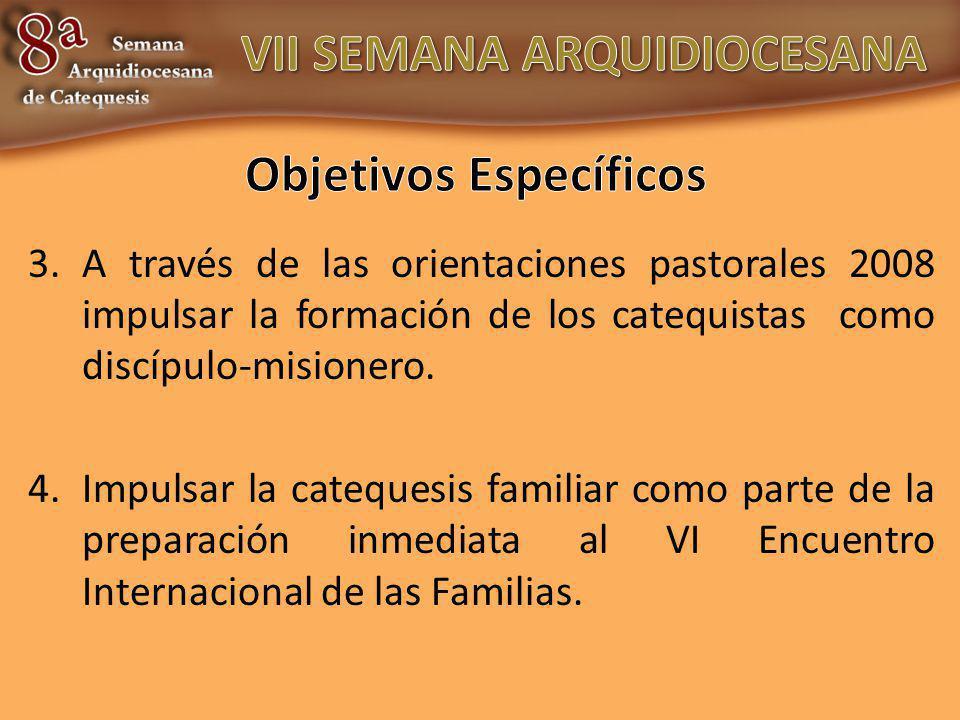 3.A través de las orientaciones pastorales 2008 impulsar la formación de los catequistas como discípulo-misionero. 4.Impulsar la catequesis familiar c
