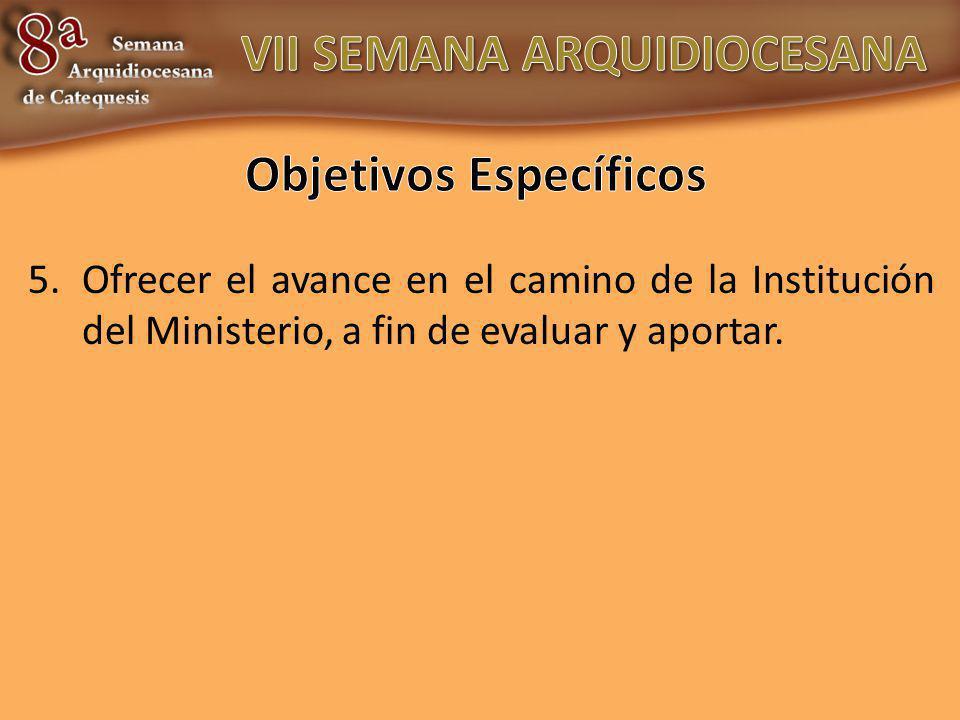5.Ofrecer el avance en el camino de la Institución del Ministerio, a fin de evaluar y aportar.