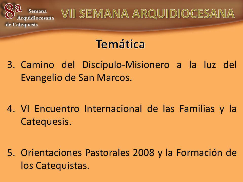 3.Camino del Discípulo-Misionero a la luz del Evangelio de San Marcos. 4.VI Encuentro Internacional de las Familias y la Catequesis. 5.Orientaciones P