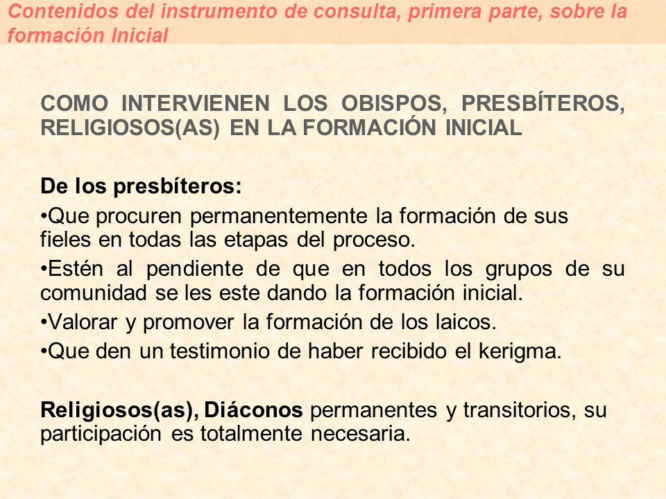 COMO INTERVIENEN LOS OBISPOS, PRESBÍTEROS, RELIGIOSOS(AS) EN LA FORMACIÓN INICIAL De los presbíteros: Que procuren permanentemente la formación de sus