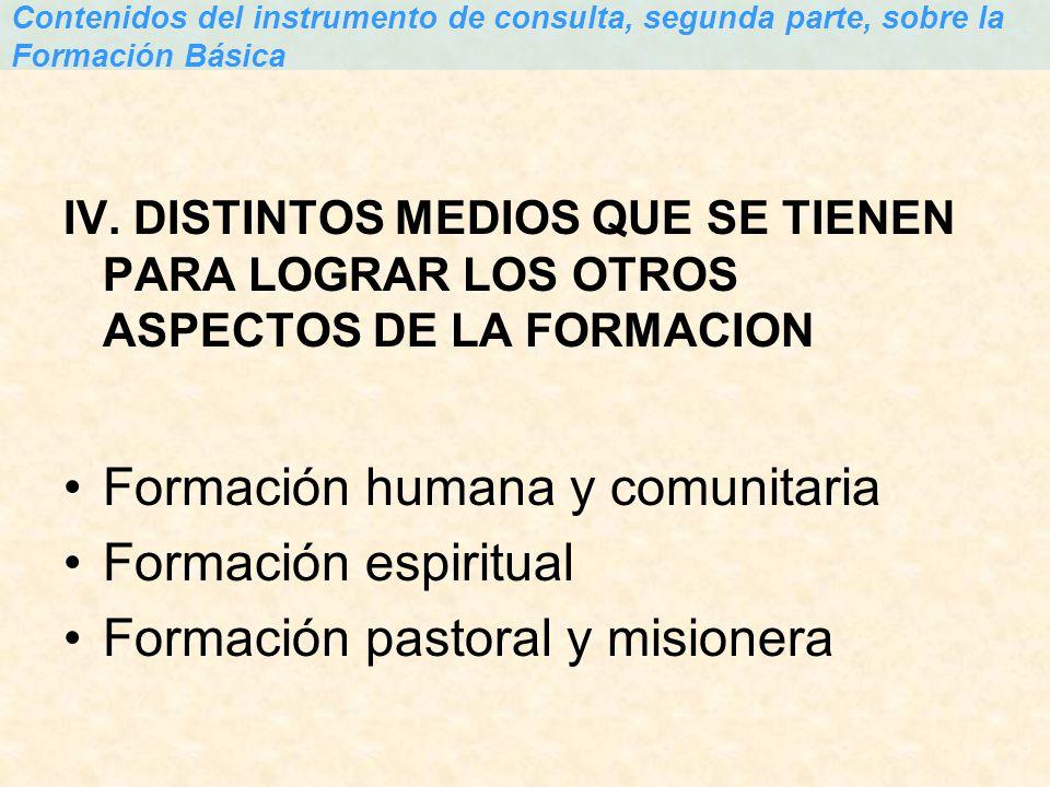 IV. DISTINTOS MEDIOS QUE SE TIENEN PARA LOGRAR LOS OTROS ASPECTOS DE LA FORMACION Formación humana y comunitaria Formación espiritual Formación pastor
