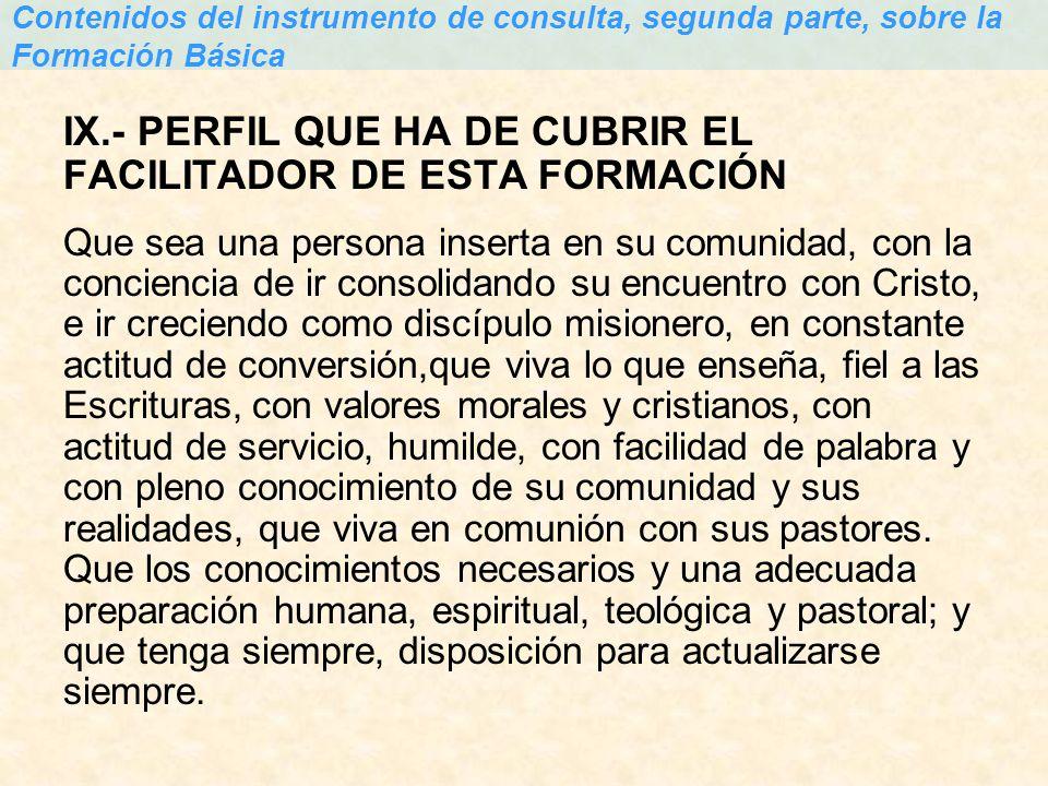 IX.- PERFIL QUE HA DE CUBRIR EL FACILITADOR DE ESTA FORMACIÓN Que sea una persona inserta en su comunidad, con la conciencia de ir consolidando su enc