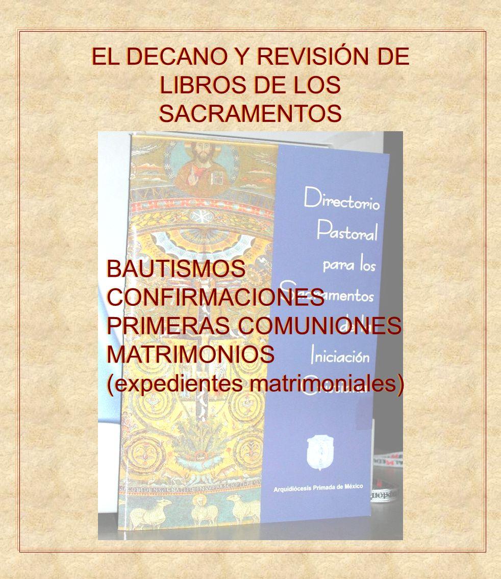 EL DECANO Y REVISIÓN DE LIBROS DE LOS SACRAMENTOS BAUTISMOS CONFIRMACIONES PRIMERAS COMUNIONES MATRIMONIOS (expedientes matrimoniales) BAUTISMOS CONFI