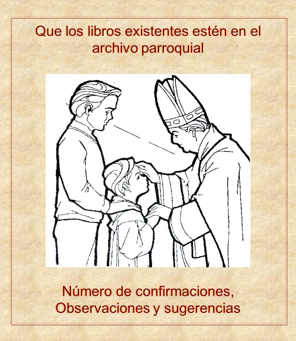 Que los libros existentes estén en el archivo parroquial Número de confirmaciones, Observaciones y sugerencias