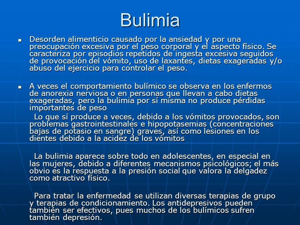 Bulimia Desorden alimenticio causado por la ansiedad y por una preocupación excesiva por el peso corporal y el aspecto físico. Se caracteriza por epis