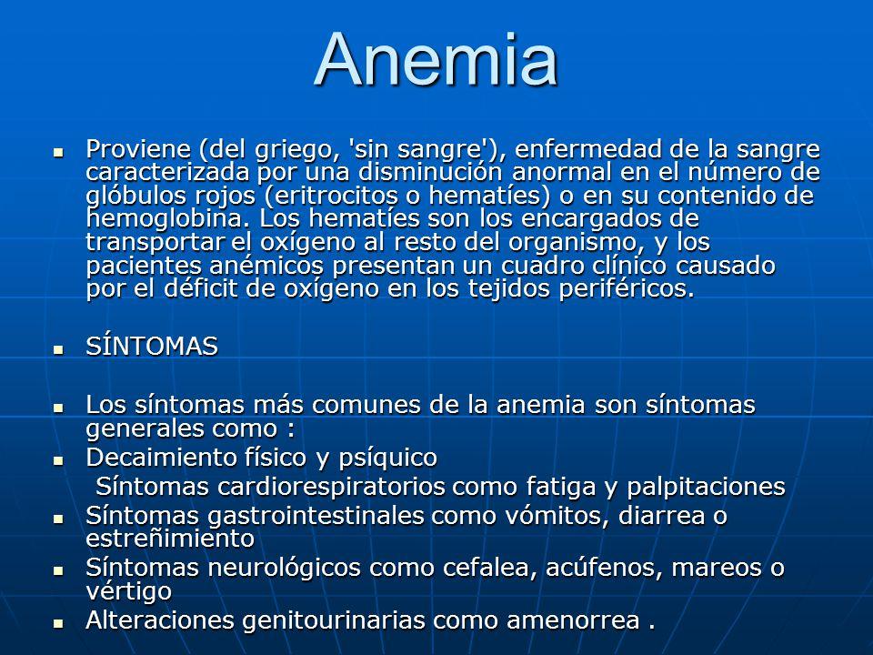 Anemia Proviene (del griego, 'sin sangre'), enfermedad de la sangre caracterizada por una disminución anormal en el número de glóbulos rojos (eritroci