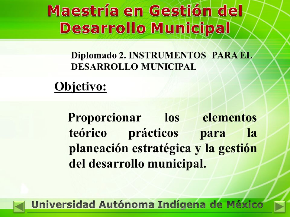 Diplomado 2. INSTRUMENTOS PARA EL DESARROLLO MUNICIPAL Objetivo: Proporcionar los elementos teórico prácticos para la planeación estratégica y la gest