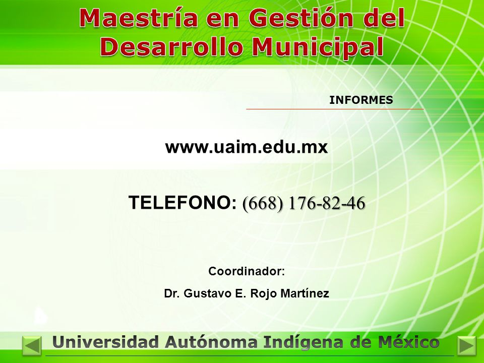 INFORMES www.uaim.edu.mx (668) 176-82-46 TELEFONO: (668) 176-82-46 Coordinador: Dr. Gustavo E. Rojo Martínez