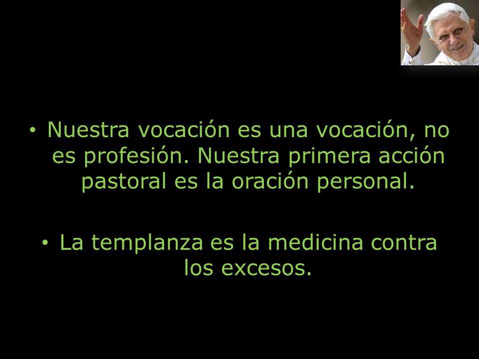 Nuestra vocación es una vocación, no es profesión. Nuestra primera acción pastoral es la oración personal. Nuestra vocación es una vocación, no es pro
