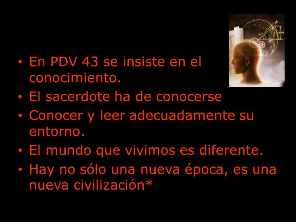 En PDV 43 se insiste en el conocimiento. El sacerdote ha de conocerse Conocer y leer adecuadamente su entorno. El mundo que vivimos es diferente. Hay