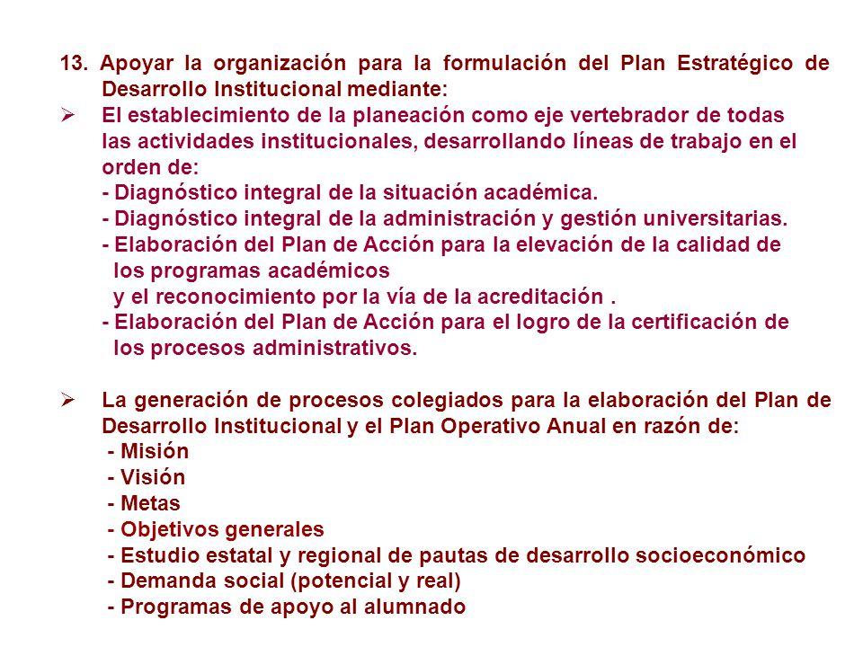 13. Apoyar la organización para la formulación del Plan Estratégico de Desarrollo Institucional mediante: El establecimiento de la planeación como eje