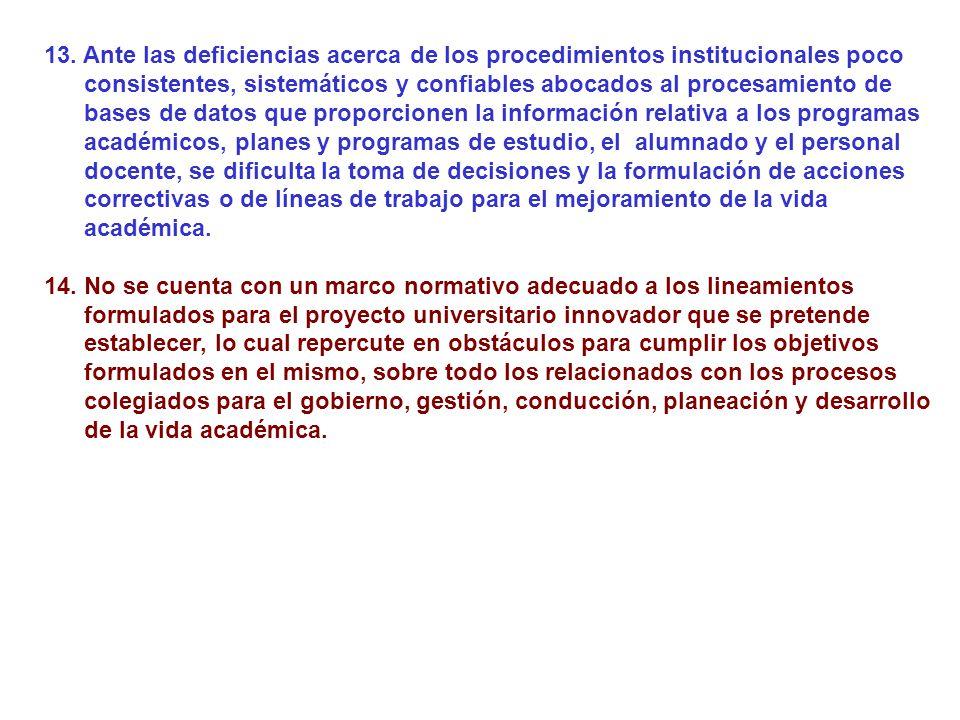 13. Ante las deficiencias acerca de los procedimientos institucionales poco consistentes, sistemáticos y confiables abocados al procesamiento de bases