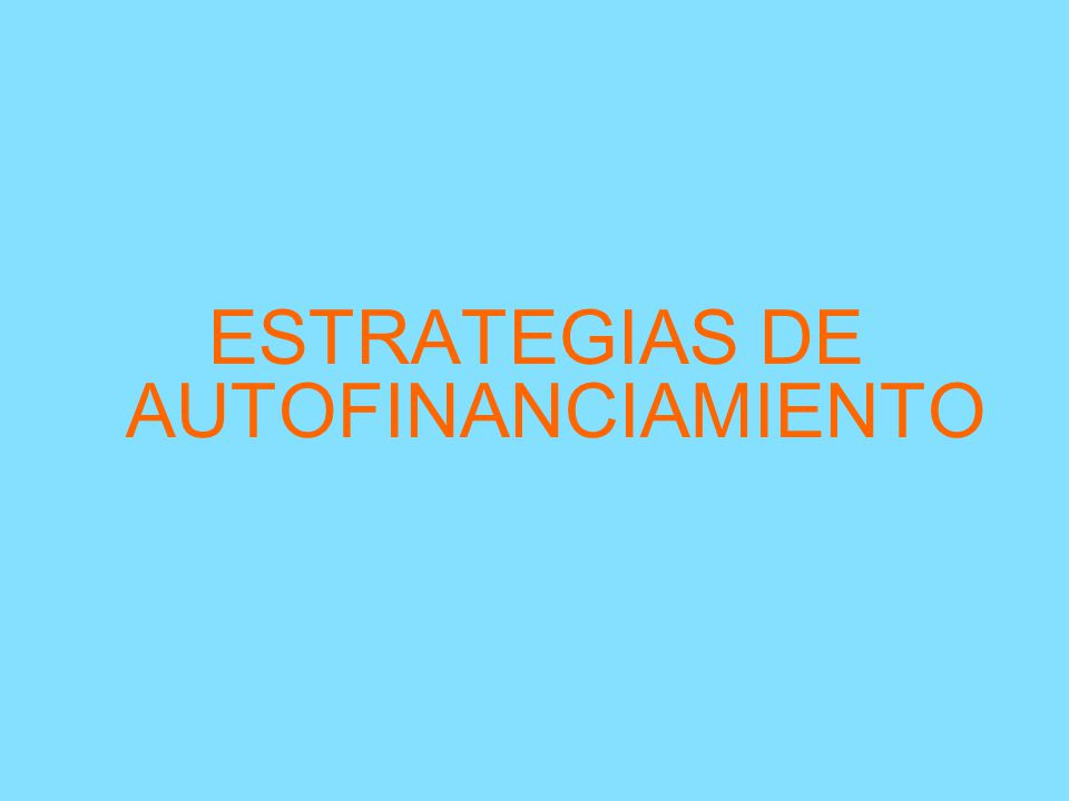 ESTRATEGIAS DE AUTOFINANCIAMIENTO