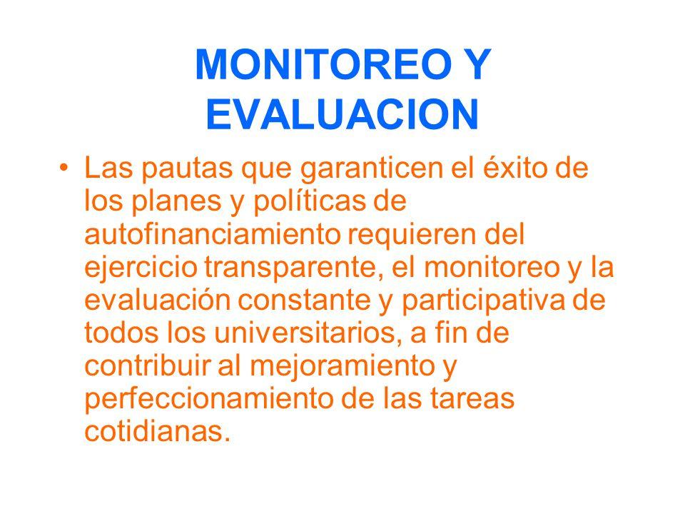 MONITOREO Y EVALUACION Las pautas que garanticen el éxito de los planes y políticas de autofinanciamiento requieren del ejercicio transparente, el mon