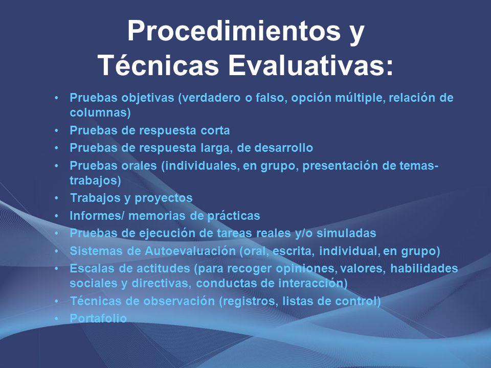 Procedimientos y Técnicas Evaluativas: Pruebas objetivas (verdadero o falso, opción múltiple, relación de columnas) Pruebas de respuesta corta Pruebas