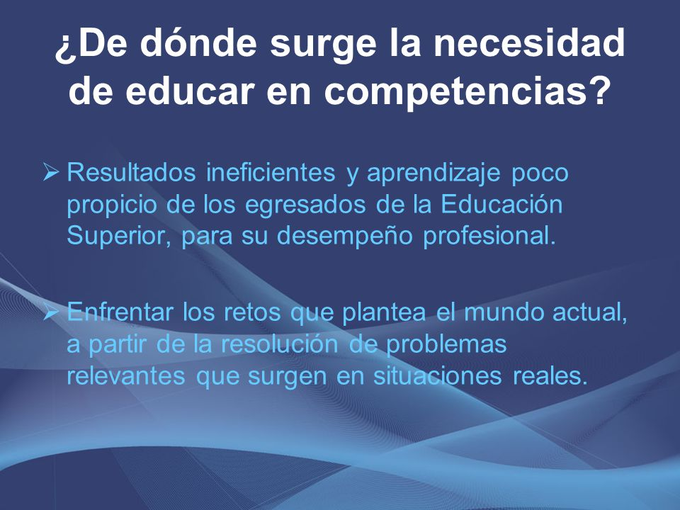 ¿De dónde surge la necesidad de educar en competencias? Resultados ineficientes y aprendizaje poco propicio de los egresados de la Educación Superior,