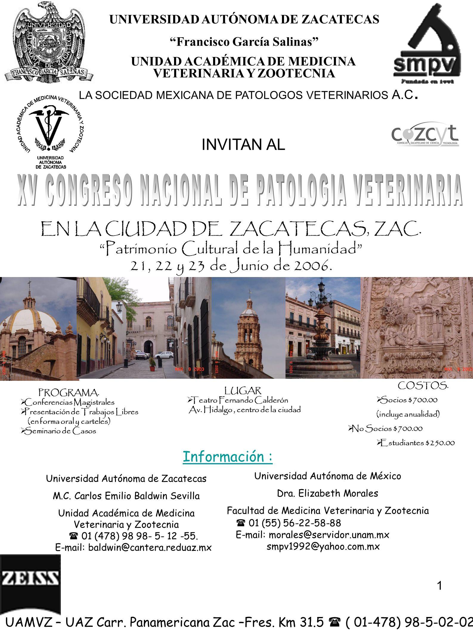 2 UNIVERSIDAD AUTÓNOMA DE ZACATECAS Francisco García Salinas UNIDAD ACADÉMICA DE MEDICINA VETERINARIA Y ZOOTECNIA INVITAN AL EN LA CIUDAD DE ZACATECAS, ZAC.