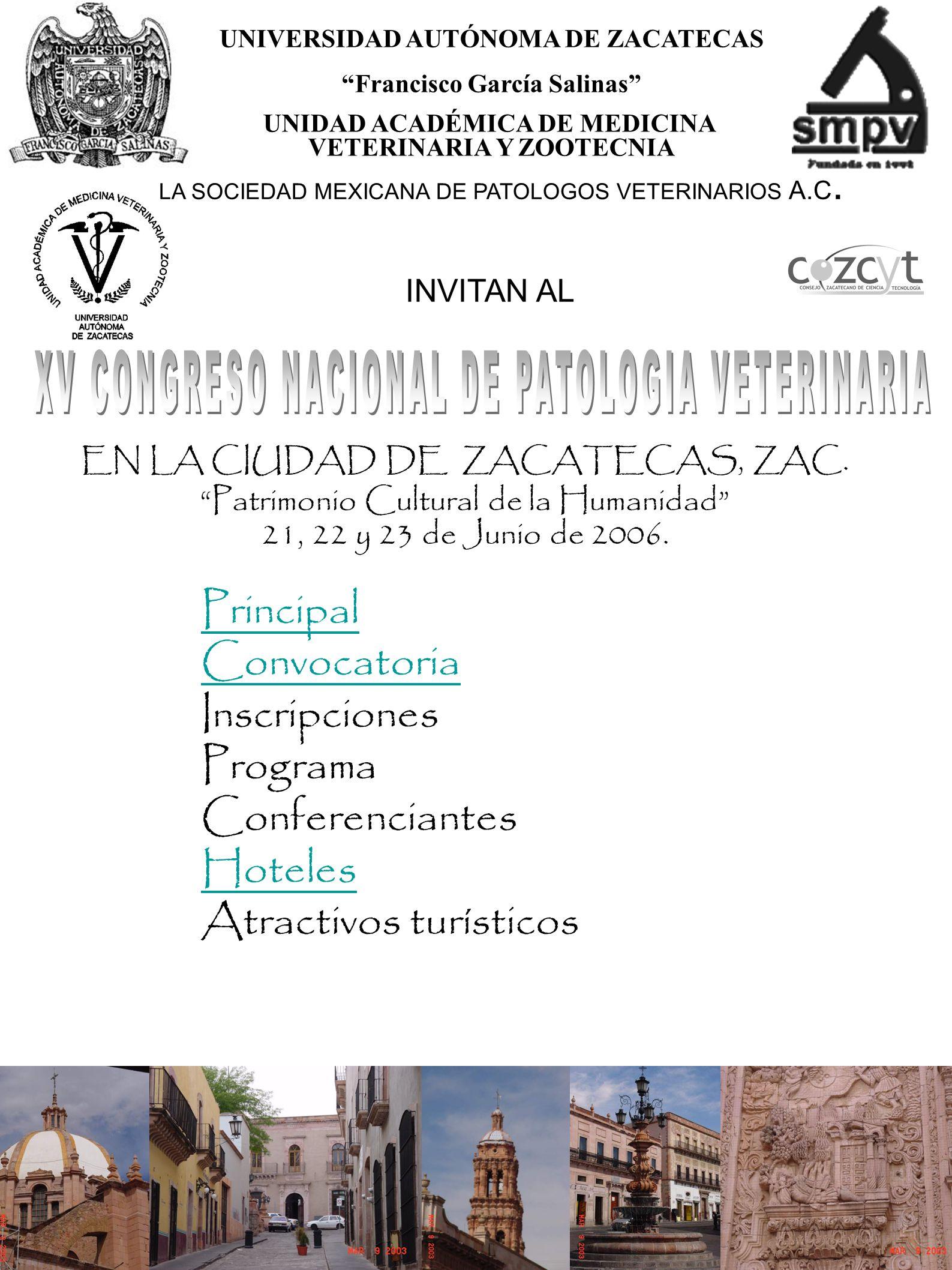 3 UNIVERSIDAD AUTÓNOMA DE ZACATECAS Francisco García Salinas UNIDAD ACADÉMICA DE MEDICINA VETERINARIA Y ZOOTECNIA CONVOCATORIA LA SOCIEDAD MEXICANA DE PATOLOGOS VETERINARIOS A.C.