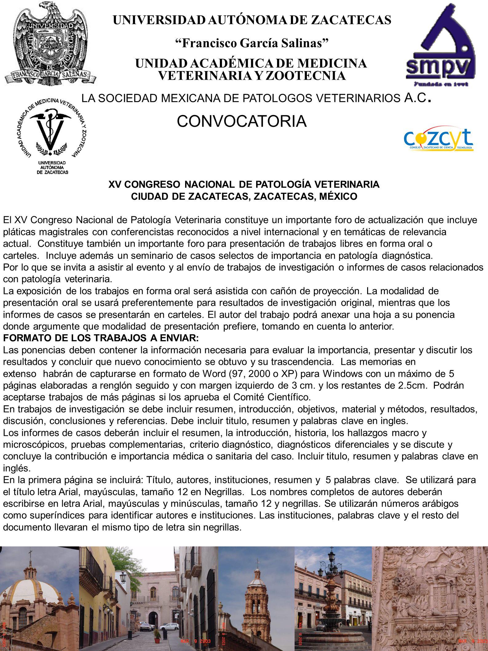 4 UNIVERSIDAD AUTÓNOMA DE ZACATECAS Francisco García Salinas UNIDAD ACADÉMICA DE MEDICINA VETERINARIA Y ZOOTECNIA CONVOCATORIA LA SOCIEDAD MEXICANA DE PATOLOGOS VETERINARIOS A.C.