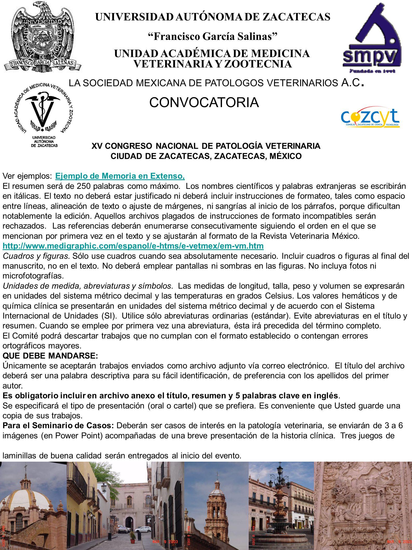 5 UNIVERSIDAD AUTÓNOMA DE ZACATECAS Francisco García Salinas UNIDAD ACADÉMICA DE MEDICINA VETERINARIA Y ZOOTECNIA CONVOCATORIA LA SOCIEDAD MEXICANA DE PATOLOGOS VETERINARIOS A.C.