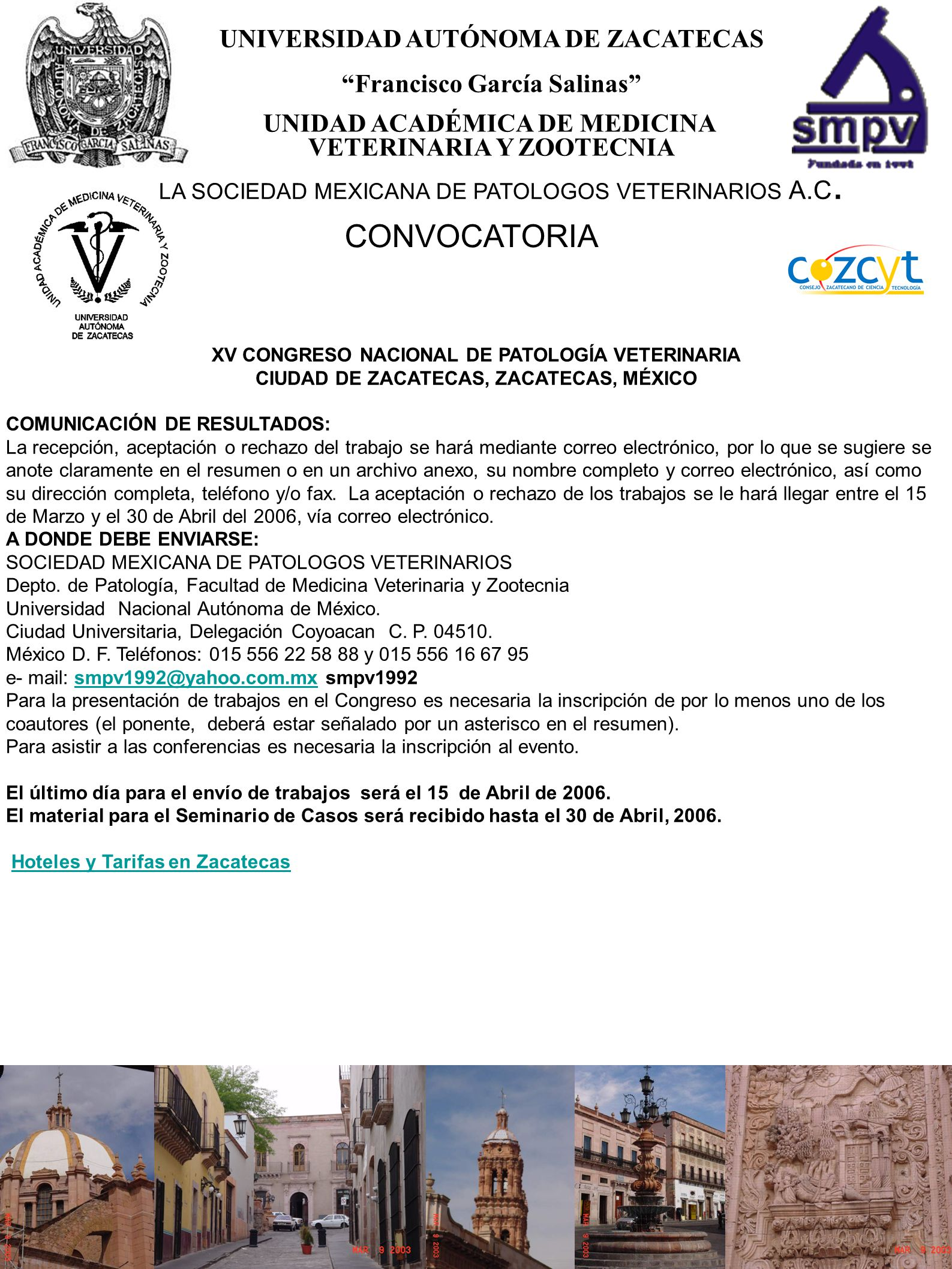 5 UNIVERSIDAD AUTÓNOMA DE ZACATECAS Francisco García Salinas UNIDAD ACADÉMICA DE MEDICINA VETERINARIA Y ZOOTECNIA CONVOCATORIA LA SOCIEDAD MEXICANA DE