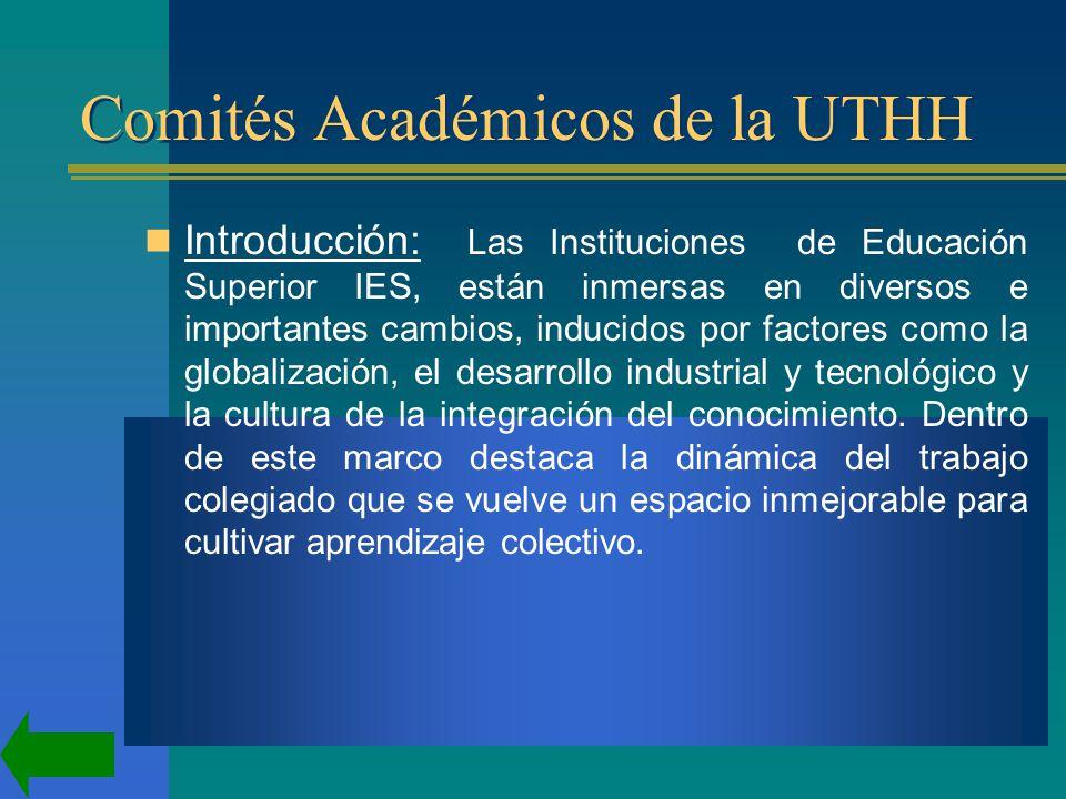 Comités Académicos de la UTHH Introducción: Las Instituciones de Educación Superior IES, están inmersas en diversos e importantes cambios, inducidos por factores como la globalización, el desarrollo industrial y tecnológico y la cultura de la integración del conocimiento.