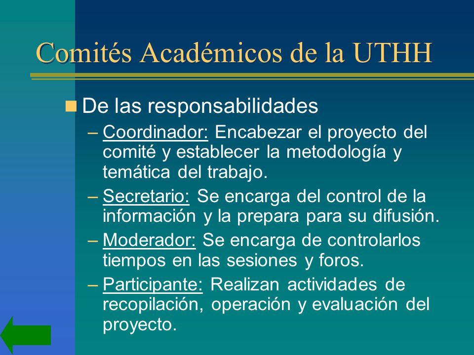 Comités Académicos de la UTHH De las responsabilidades –Coordinador: Encabezar el proyecto del comité y establecer la metodología y temática del trabajo.