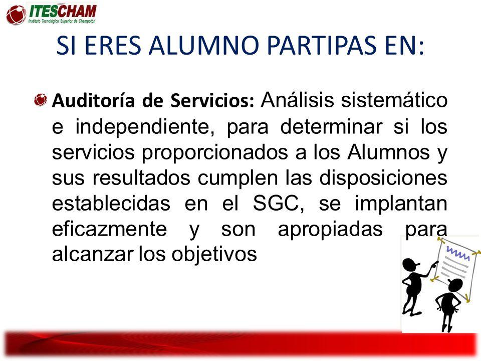 SI ERES ALUMNO PARTIPAS EN: Auditoría de Servicios: Análisis sistemático e independiente, para determinar si los servicios proporcionados a los Alumno