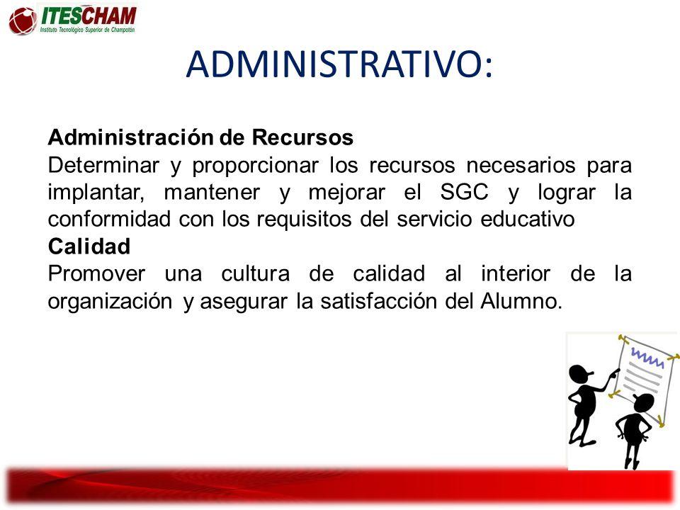 ADMINISTRATIVO: Administración de Recursos Determinar y proporcionar los recursos necesarios para implantar, mantener y mejorar el SGC y lograr la con