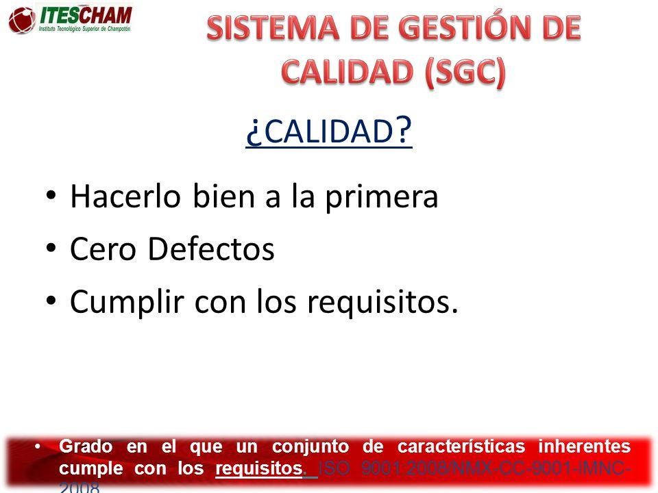 ¿ CALIDAD ? Grado en el que un conjunto de características inherentes cumple con los requisitos. ISO 9001:2008/NMX-CC-9001-IMNC- 2008. Hacerlo bien a