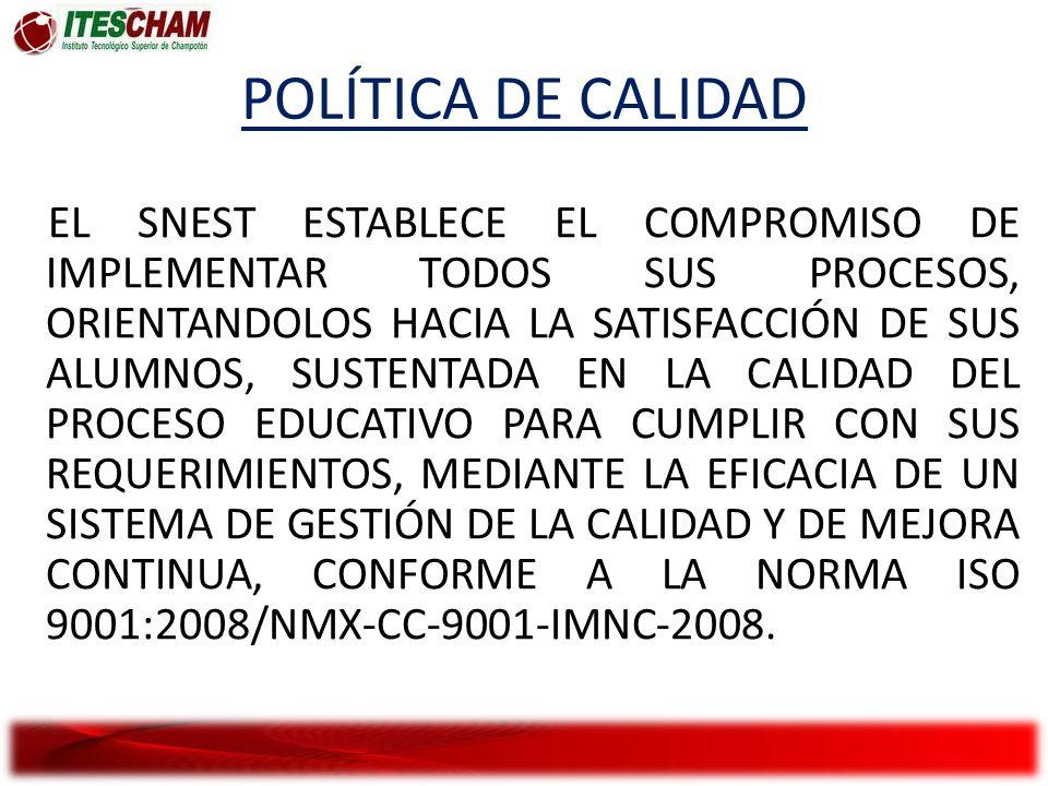 POLÍTICA DE CALIDAD EL SNEST ESTABLECE EL COMPROMISO DE IMPLEMENTAR TODOS SUS PROCESOS, ORIENTANDOLOS HACIA LA SATISFACCIÓN DE SUS ALUMNOS, SUSTENTADA