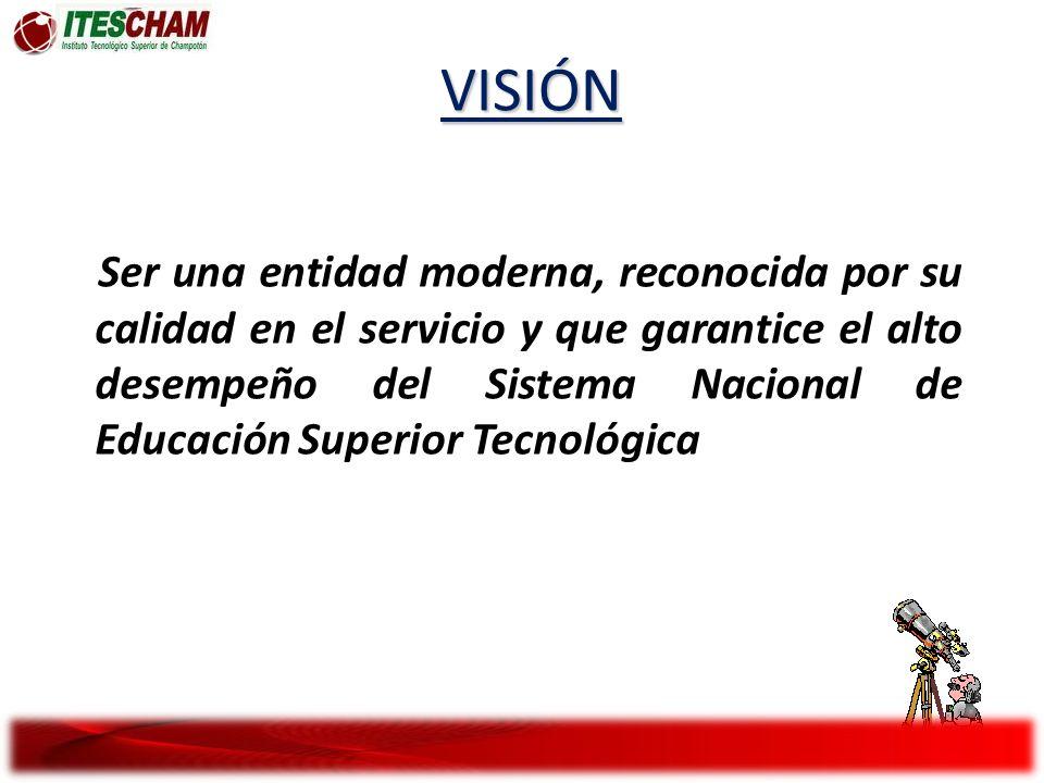 MISIÓN Potenciar y asegurar, con liderazgo y servicios de calidad, el desarrollo de un Sistema Nacional de Educación Superior Tecnológica de alto desempeño