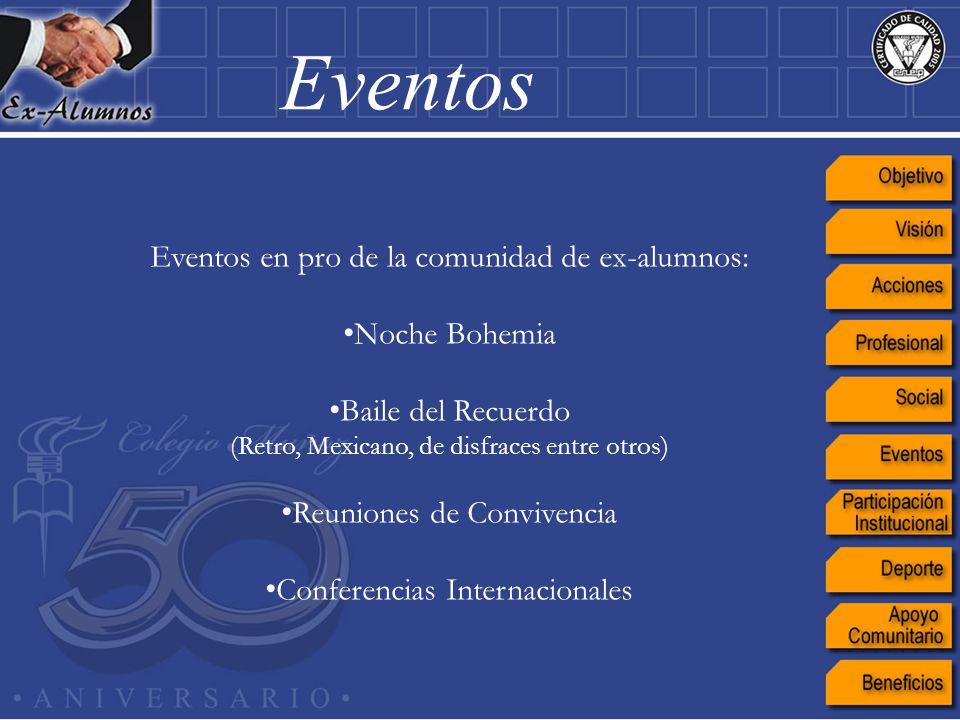 Eventos en pro de la comunidad de ex-alumnos: Noche Bohemia Baile del Recuerdo (Retro, Mexicano, de disfraces entre otros) Reuniones de Convivencia Co