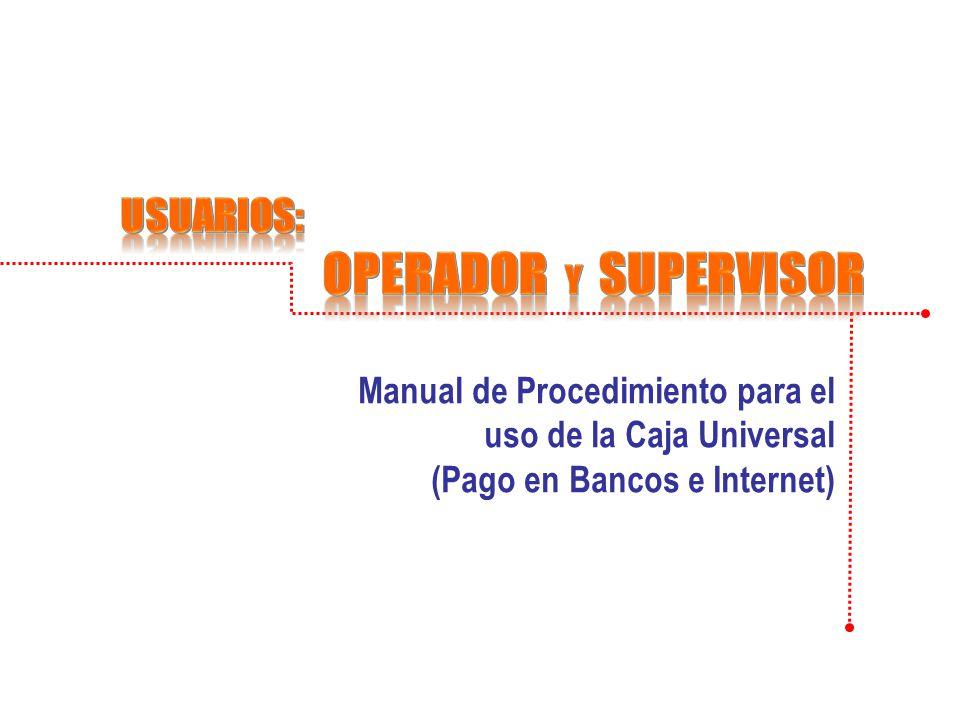 Manual de Procedimiento para el uso de la Caja Universal (Pago en Bancos e Internet)