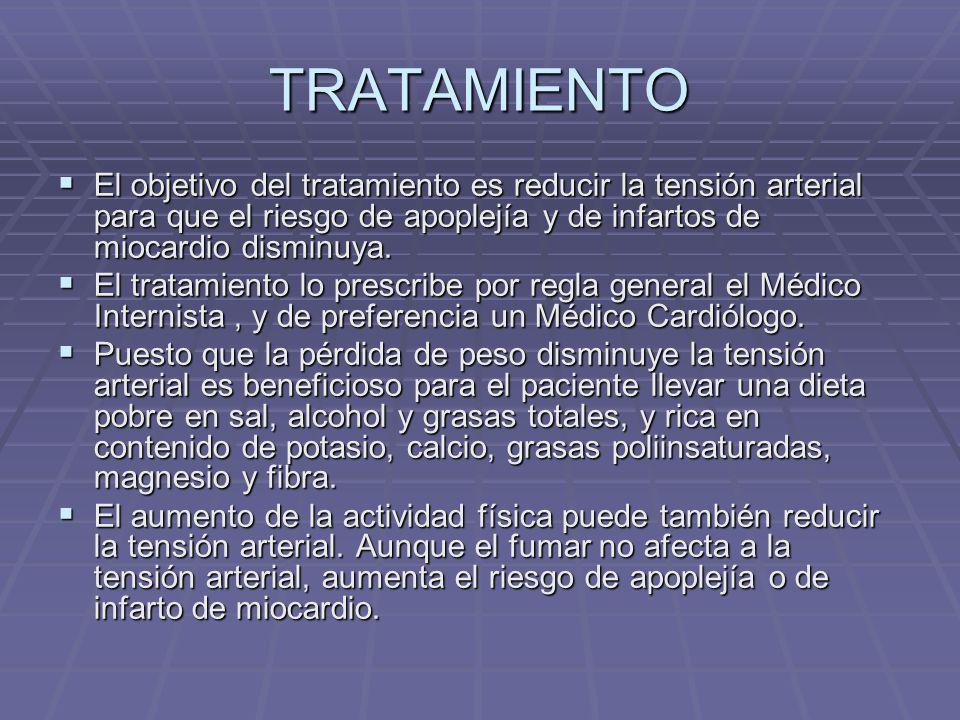 TRATAMIENTO El objetivo del tratamiento es reducir la tensión arterial para que el riesgo de apoplejía y de infartos de miocardio disminuya. El objeti