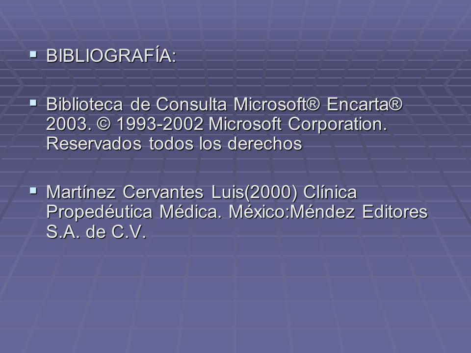 BIBLIOGRAFÍA: BIBLIOGRAFÍA: Biblioteca de Consulta Microsoft® Encarta® 2003. © 1993-2002 Microsoft Corporation. Reservados todos los derechos Bibliote